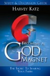 Becoming a God Magnet - Study and Discussion Guide by Harvey Katz